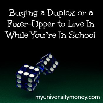 Buying a Duplex or a Fixer-Upper to Live In While You're In School