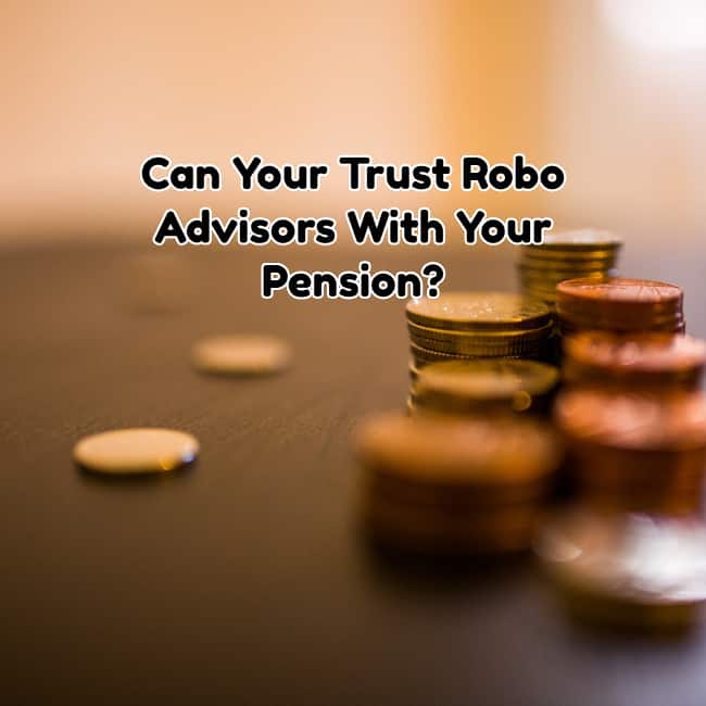 Can Your Trust Robo Advisors With Your Pension?